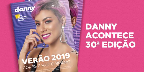 Danny Acontece | 30ª Edição - Blog Danny Cosméticos