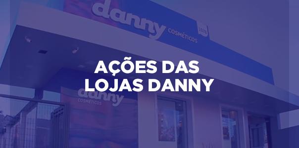 Ações Lojas Danny Cosméticos - Blog Danny Cosméticos