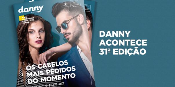 Danny Acontece | 31ª Edição - Blog Danny Cosméticos